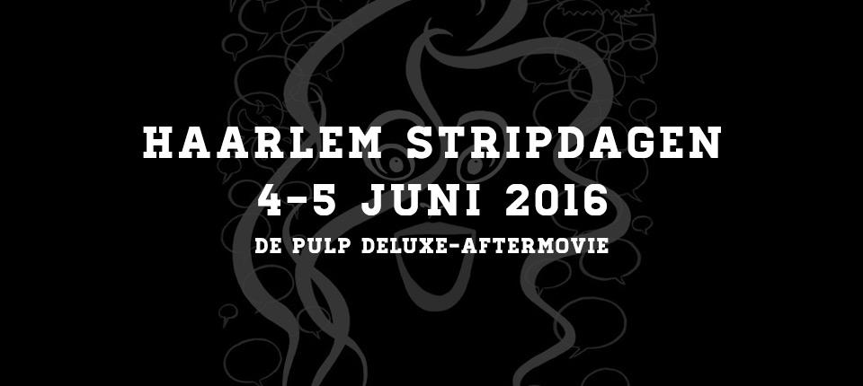 Pulp deLuxe op de Stripdagen Haarlem 2016 – de aftermovie