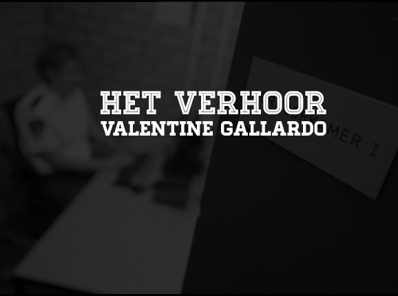 Het Verhoor: Valentine Gallardo