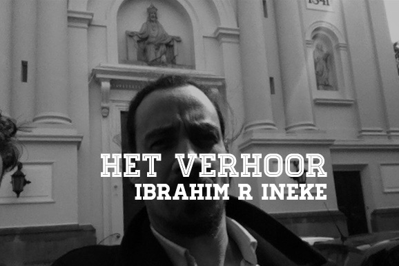 Het Verhoor: Ibrahim R Ineke