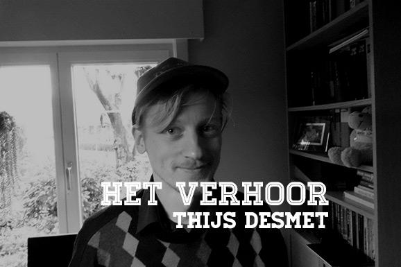 Het Verhoor: Thijs Desmet