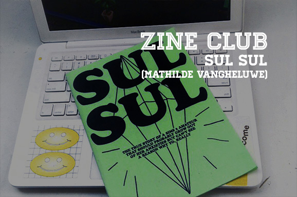 Zine Club #02: Sul Sul (Mathilde VanGheluwe)