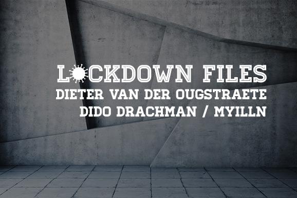 Lockdown Files (01): Dieter Van der Ougstraete, Dido Drachman en Myilln