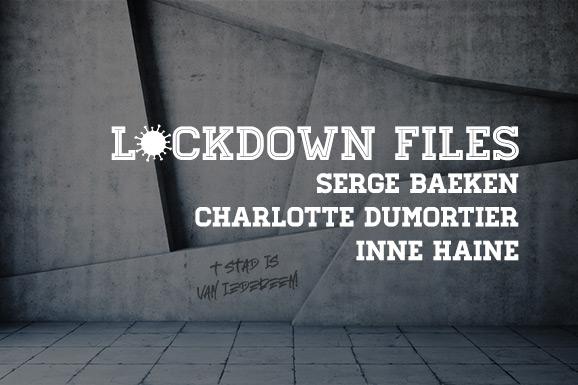 Lockdown Files (03): Serge Baeken, Charlotte Dumortier en Inne Haine