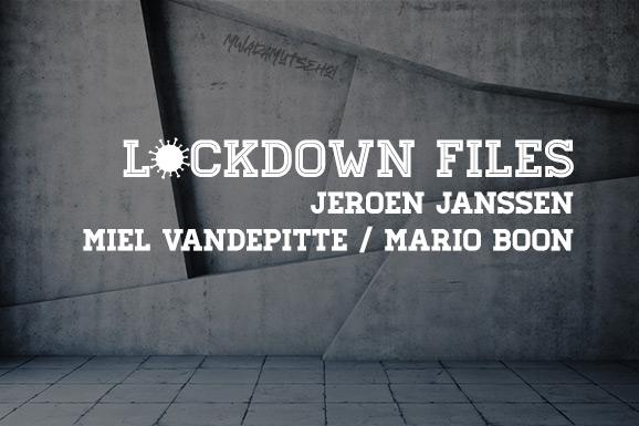 Lockdown Files (04): Jeroen Janssen, Miel Vandepitte en Mario Boon