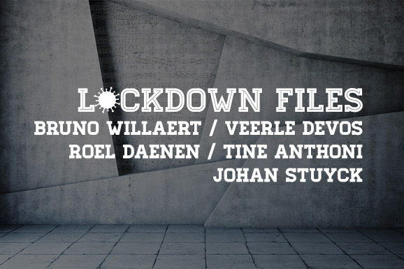 Lockdown Files (11): Bruno Willaert, Veerle Devos, Roel Daenen, Tine Anthoni en Johan Stuyck
