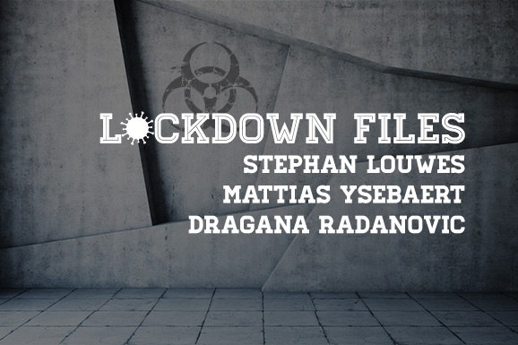 Lockdown Files (5): Stephan Louwes, Mattias Ysebaert en Dragana Radanovic
