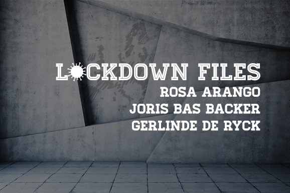 Lockdown Files (09): Rosa Arango, Joris Bas Backer en Gerlinde De Ryck