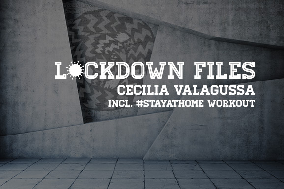 Lockdown Files (12): Cecilia Valagussa (incl. #StayAtHome Workout)