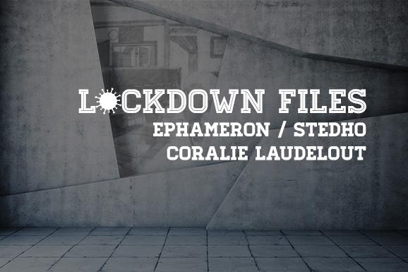 Lockdown Files (15): Ephameron, Stedho en Coralie Laudelout