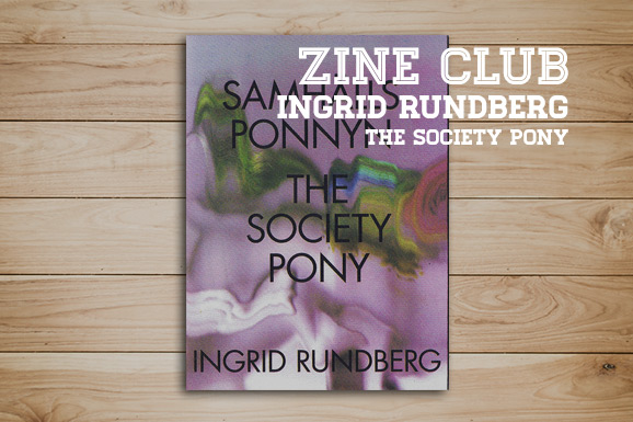 Zine Club #08: The Society Pony (door Ingrid Rundberg)