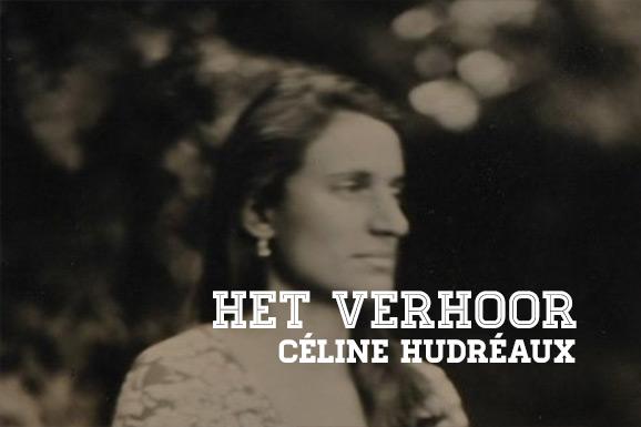 Het Verhoor: Céline Hudréaux