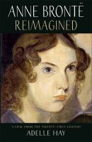 Anne Brontë: Reimagined (Adelle Hay)