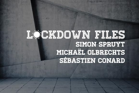 Lockdown Files (02): Simon Spruyt, Michaël Olbrechts en Sébastien Conard