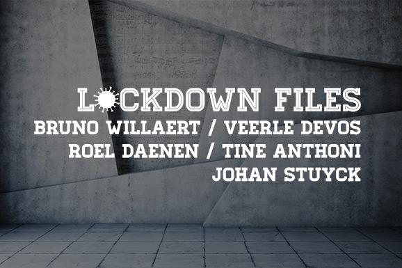 Lockdown Files (11): Bruno Willaert, Veerle Devos, Roel Daenen, Tine Anthoni en Johan Stuyck