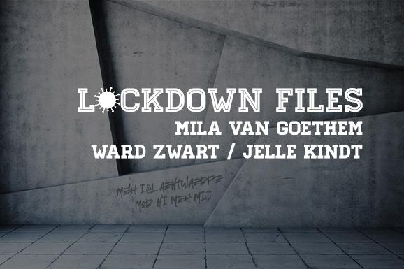 Lockdown files (07): Mila Van Goethem, Ward Zwart en Jelle Kindt