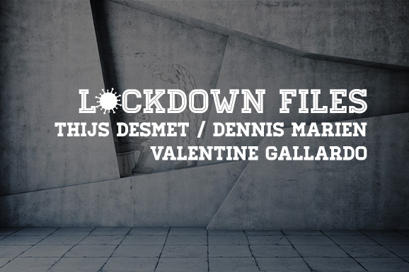 Lockdown Files (08): Thijs Desmet, Dennis Marien en Valentine Gallardo