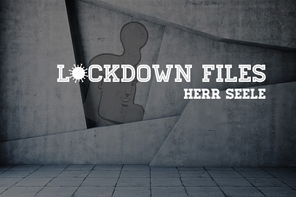 Lockdown Files (13): Herr Seele