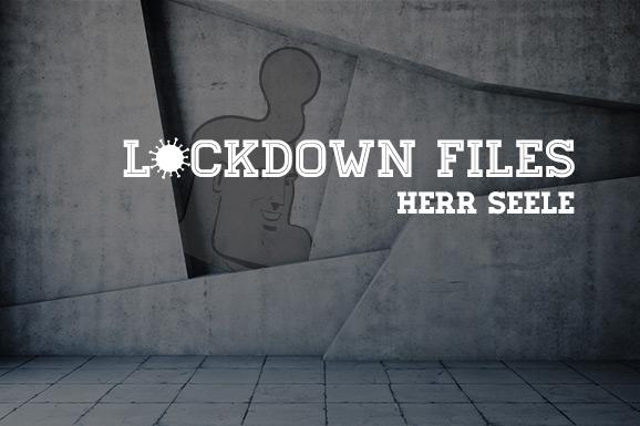 Lockdown Files (13): Herr Seele