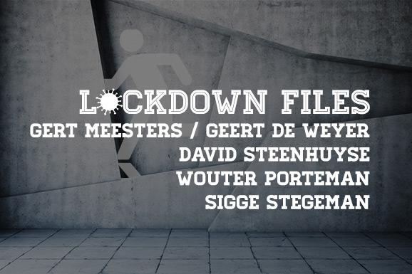 Lockdown Files (slot): Gert Meesters, Geert De Weyer, David Steenhuyse, Wouter Porteman en Sigge Stegeman