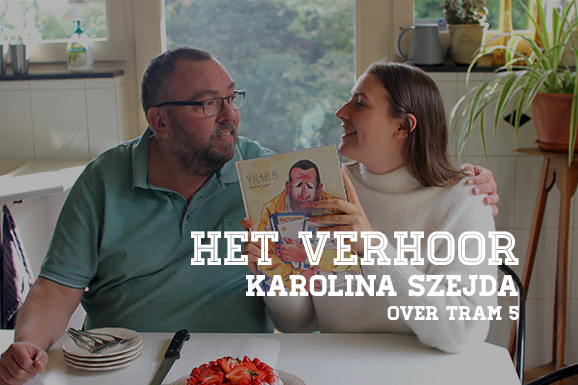 Het Verhoor: Karolina Szejda over Tram 5